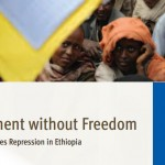 Development without Freedom – How Aid Underwrites Repression in Ethiopia